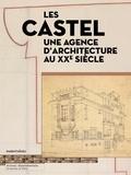 Isabelle Chiavassa et François Gasnault - Les Castel - Une agence d'architecture au XXe siècle.