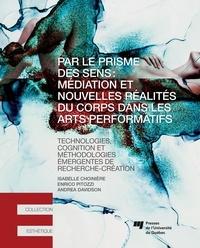 Isabelle Choinière et Enrico Pitozzi - Par le prisme des sens : médiation et nouvelles réalités du corps dans les arts performatifs - Technologies, cognition et méthodologies émergentes de recherche-création.
