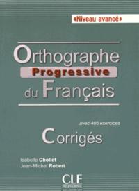 Isabelle Chollet et Jean-Michel Robert - Orthographe progressive du français Niveau avancé - Corrigés.