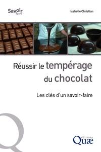 Isabelle Christian - Réussir le tempérage du chocolat - Les clés d'un savoir-faire.