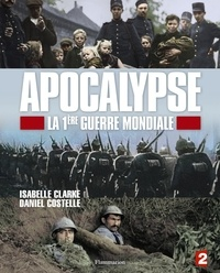 Isabelle Clarke et Daniel Costelle - Apocalypse, la 1ère Guerre mondiale.