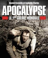 Isabelle Clarke et Daniel Costelle - Apocalypse - La première guerre mondiale.