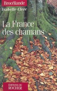 Isabelle Clerc - La France des chamans.