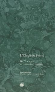 Isabelle Cogitore et Francis Goyet - L'éloge du prince - De l'Antiquité au temps des Lumières.