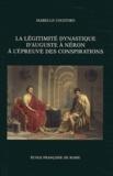 Isabelle Cogitore - La légitimité dynastique d'Auguste à Néron à l'épreuve des conspirations.