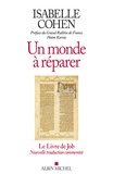Isabelle Cohen - Un monde à réparer - Le livre de Job, nouvelle traduction commentée suivi d'un essai.