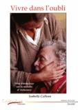 Isabelle Colleau - Vivre dans l'oubli - Mon témoignage sur la maladie d'Alzheimer.