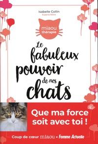 Isabelle Collin - Le fabuleux pouvoir de nos chats.