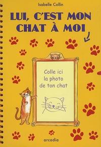 Isabelle Collin - Lui, c'est mon chat à moi.
