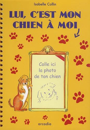 Isabelle Collin - Lui, c'est mon chien à moi.