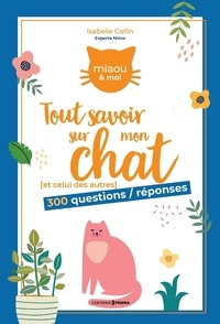 Isabelle Collin - Tout savoir sur mon chat (et celui des autres) - 300 questions/réponses.