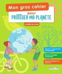 Isabelle Collioud-Marichallot - Mon gros cahier pour protéger ma planète.