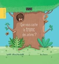 Isabelle Collioud-Marichallot et Anne Derenne - Que nous cache le tronc des arbres ?.