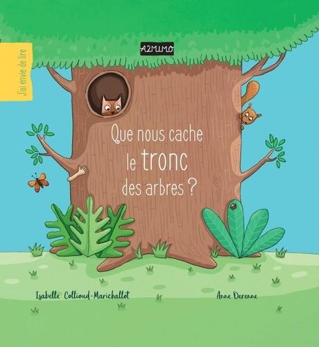 Isabelle Collioud-Marichallot - Que nous cache le tronc des arbres ?.