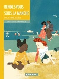 Isabelle Collioud-Marichallot et Arnaud Nebbache - Rendez-vous sous la Manche - 1990, le tunnel du siècle.