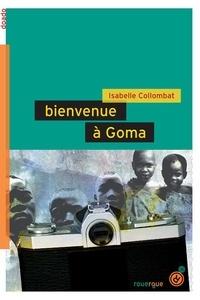 Isabelle Collombat - Bienvenue à Goma.