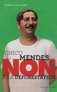 """Isabelle Collombat - Chico Mendes : """"non à la déforestation""""."""