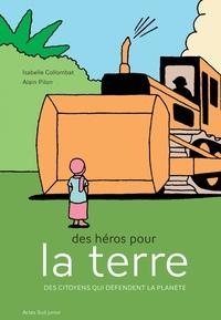 Isabelle Collombat et Alain Pilon - Des héros pour la terre - Des citoyens qui défendent la planète.