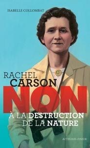 """Isabelle Collombat - Rachel Carson : """"non à la destruction de la nature""""."""