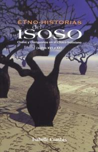 Isabelle Combès - Etno-historias del Isoso - Chané y chiriguanos en el Chaco boliviano (siglos XVI a XX).