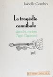 Isabelle Combès - La tragédie cannibale chez les anciens Tupi-Guarani.