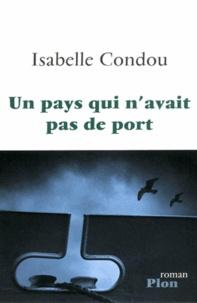 Isabelle Condou - Un pays qui n'avait pas de port.