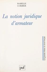 Isabelle Corbier et Christian Philip - La notion juridique d'armateur.