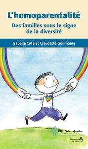 Isabelle Côté et Claudette Guilmaine - L'homoparentalité - Des familles sous le signe de la diversité.