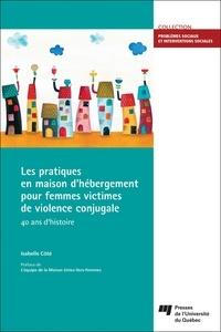 Isabelle Côté - Les pratiques en maison d'hébergement pour femmes victimes de violence conjugale - 40 ans d'histoire.