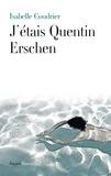 Isabelle Coudrier - J'étais Quentin Erschen.