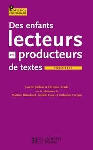 Isabelle Coué et Josette Jolibert - Des enfants lecteurs et producteurs de textes aux cycles 2 et 3.