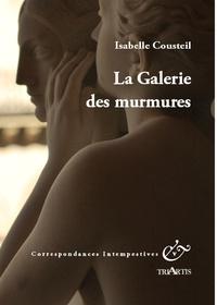 Isabelle Cousteil - La galeries des murmures.