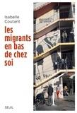 Isabelle Coutant - Les migrants en bas de chez soi.