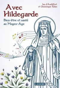 Isabelle d' Audiffret et Dominique Salan - Avec Hildegarde - Bien-être et santé au Moyen-Age.