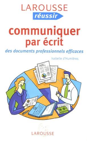 Isabelle d' Humières - Communiquer par écrit - Des documents professionnels efficaces.
