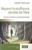 Isabelle Dadvisard - Réparer la souffrance secrète de l'être - Un chemin de libération transgénérationnelle.
