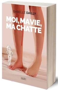 Isabelle Dailly - Moi, ma vie, ma chatte.