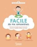 Isabelle Dalloz et Bérengère Staron - Facile de me concentrer - Exercices pour les petits tracas de tous les jours.