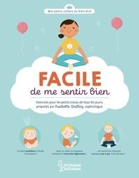 Isabelle Dalloz et Bérengère Staron - Facile de se sentir bien - Exercices pour les petits tracas de tous les jours.