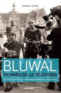 Isabelle Danel - Bluwal, pionnier de la télévision - Une vie, une oeuvre, des premiers postes à nos jours.