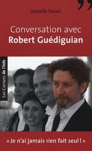 """Isabelle Danel - Conversation avec Robert Guédiguian - """"Je n'ai jamais rien fait seul !""""."""