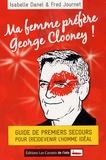 Isabelle Danel et Fred Journet - Ma femme préfère George Clooney ! - Guide de premiers secours pour (re)devenir l'homme idéal.