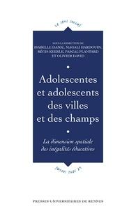 Isabelle Danic et Magali Hardouin - Adolescentes et adolescents des villes et des champs - La dimension spatiale des inégalités éducatives.