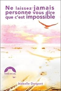 Isabelle Dargent - Ne laissez jamais personne vous dire que c'est impossible.
