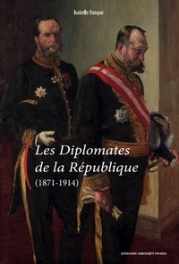 Isabelle Dasque - Les diplomates de la République (1871-1914).