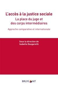 Isabelle Daugareilh - L'accès à la justice sociale - La place du juge et des corps intermédiaires. Approche comparative et internationale.