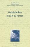 Isabelle Daunais et Sophie Marcotte - Gabrielle Roy et l'art du roman.