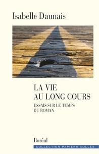 Isabelle Daunais - La Vie au long cours - Essais sur le temps du roman.