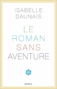Isabelle Daunais - Le Roman sans aventure..