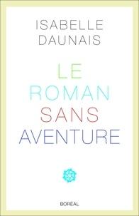 Isabelle Daunais - Le Roman sans aventure.